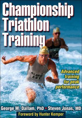 Championship Triathlon Training - Dallam, George, and Jonas, Steven, MD