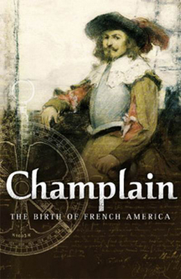 Champlain: The Birth of French America - Vaugeois, Denis