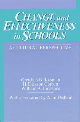 Change and Effectiveness in Schools: A Cultural Perspective - Rossman, Gretchen B, Dr., Ph.D. (Editor), and Corbett, Dick (Editor), and Firestone, William A (Editor)