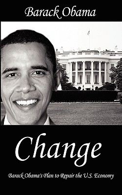 Change: Barack Obama's Plan to Repair the U.S. Economy - Obama, Barack