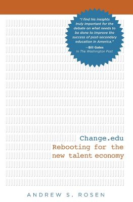 Change.Edu: Rebooting for the New Talent Economy - Rosen, Andrew S