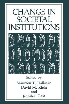 Change in Societal Institutions - Glass, J. (Editor), and Hallinan, Maureen T. (Editor), and Klein, D. (Editor)