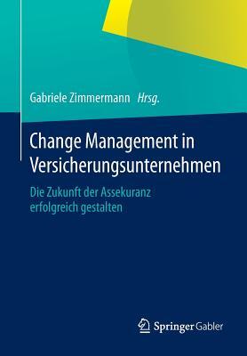 Change Management in Versicherungsunternehmen: Die Zukunft Der Assekuranz Erfolgreich Gestalten - Zimmermann, Gabriele (Editor)