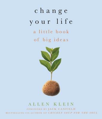 Change Your Life!: A Little Book of Big Ideas - Klein, Allen, and Canfield, Jack (Foreword by)