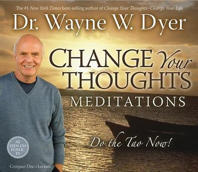 Change Your Thoughts Meditation: Do the Tao Now! - Dyer, Wayne W, Dr.