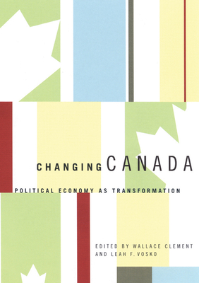 Changing Canada: Political Economy as Transformation - Clement, Wallace, and Vosko, Leah F
