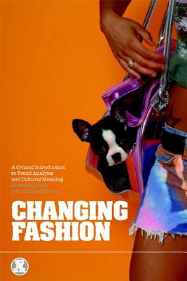 Changing Fashion: A Critical Introduction to Trend Analysis and Meaning - Lynch, Annette