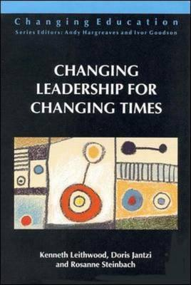 Changing Leadership for Changing Times - Leithwood, Kenneth A, Dr., and Jantzi, Doris, and Steinbach, Rosanne