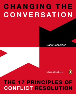 Changing the Conversation: The 17 Principles of Conflict Resolution - Caspersen, Dana