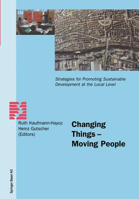 Changing Things -- Moving People: Strategies for Promoting Sustainable Development at the Local Level - Kaufmann-Hayoz, Ruth (Editor), and Gutscher, Heinz (Editor)
