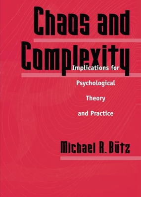 Chaos and Complexity: Implications for Psychological Theory and Practice - Butz, Michael R