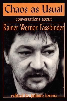 Chaos as Usual: Conversations About Rainer Werner Fassbinder - Fassbinder, Rainer Werner, and Lorenz, Juliane