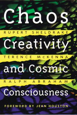 Chaos, Creativity, and Cosmic Consciousness - Sheldrake, Rupert, Ph.D., and McKenna, Terence, and Abraham, Ralph