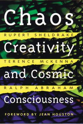 Chaos, Creativity, and Cosmic Consciousness - Sheldrake, Rupert, Ph.D.