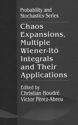 Chaos Expansions, Multiple Wiener-Ito Integrals, and Their Applications - Houdre, Christian