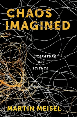 Chaos Imagined: Literature, Art, Science - Meisel, Martin