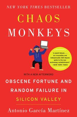 Chaos Monkeys: Obscene Fortune and Random Failure in Silicon Valley - Garcia Martinez, Antonio