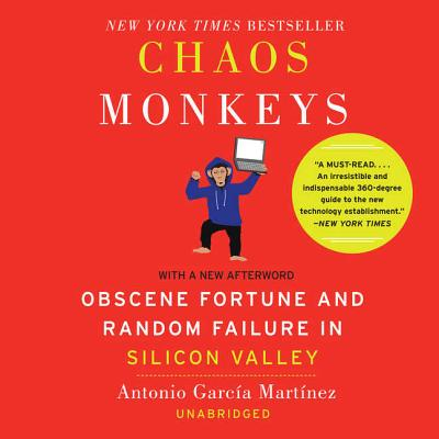 Chaos Monkeys Revised Edition: Obscene Fortune and Random Failure in Silicon Valley - Garcia Martinez, Antonio, and Miller, Dan John (Read by)