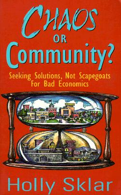 Chaos or Community?: Seeking Solutions, Not Scapegoats for Bad Economics - Sklar, Holly