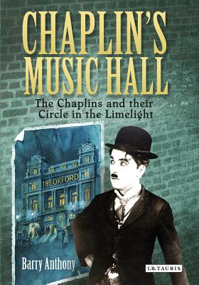 Chaplin's Music Hall: The Chaplins and Their Circle in the Limelight - Anthony, Barry, and Chaplin, Michael (Foreword by)