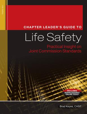 Chapter Leader's Guide to Life Safety: Practical Insight on Joint Commission Standards - Hcpro, Inc
