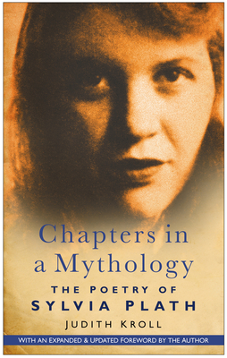 Chapters in a Mythology: The Poetry of Sylvia Plath - Kroll, Judith