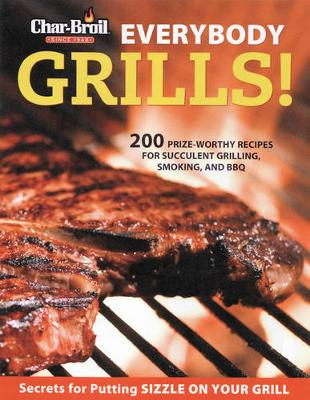 Char-Broil Everybody Grills! - Editors of Creative Homeowner