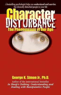 Character Disturbance: The Phenomenon of Our Age - Simon, George K, Jr., PH.D.