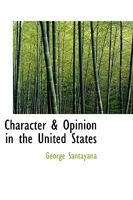 Character & Opinion in the United States - Santayana, George, Professor