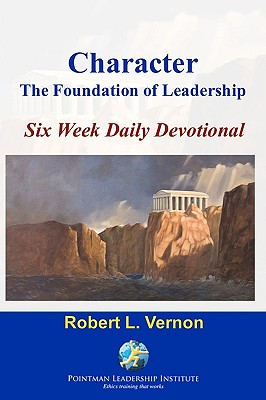 Character: The Foundation of Leadership Six Week Daily Devotional - Vernon, Robert L