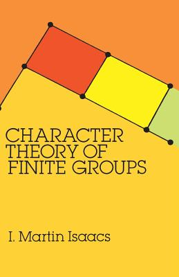 Character Theory of Finite Groups - Isaacs, I Martin, and Mathematics