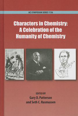 Characters in Chemistry: A Celebration of the Humanity of Chemistry - Patterson, Gary D (Editor)