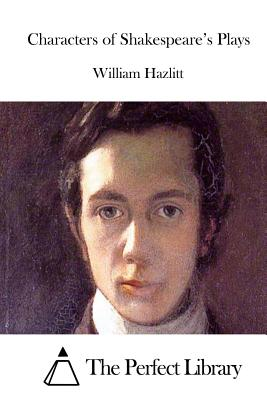Characters of Shakespeare's Plays - Hazlitt, William, and The Perfect Library (Editor)