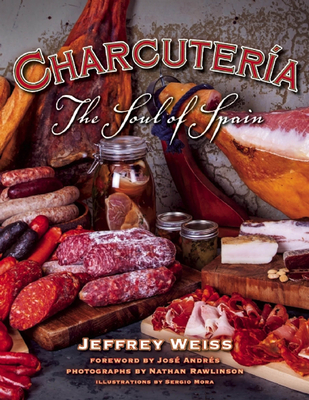Charcuteria: The Soul of Spain - Weiss, Jeffrey, and Andres, Jose (Foreword by), and Rawlinson, Nathan (Photographer)