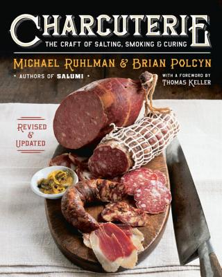 Charcuterie: The Craft of Salting, Smoking, and Curing - Ruhlman, Michael, and Polcyn, Brian