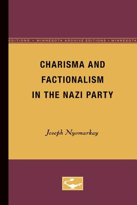 Charisma and Factionalism in the Nazi Party - Nyomarkay, Joseph