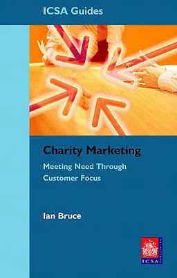 Charity Marketing: Meeting Need Through Customer Focus - Bruce, Ian