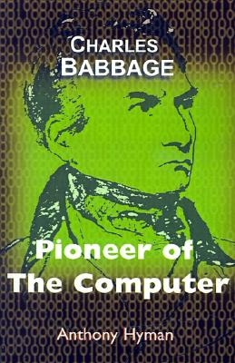 Charles Babbage: Pioneer of the Computer - Hyman, Anthony
