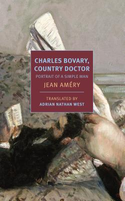 Charles Bovary, Country Doctor: Portrait of a Simple Man - Amery, Jean, and West, Adrian Nathan (Translated by)