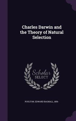 Charles Darwin and the Theory of Natural Selection - Poulton, Edward Bagnall, Sir