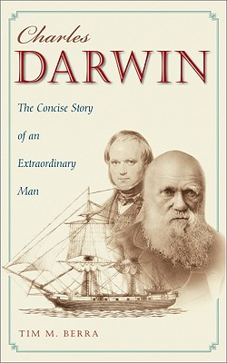 Charles Darwin: The Concise Story of an Extraordinary Man - Berra, Tim M