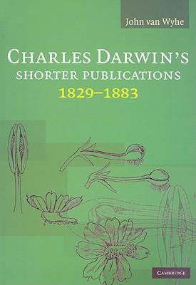 Charles Darwin's Shorter Publications, 1829-1883 - Darwin, Charles, Professor, and Van Wyhe, John (Editor)