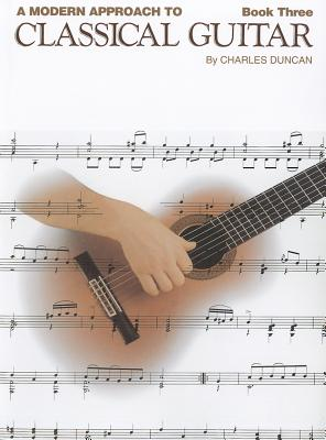 Charles Duncan: Book 3: A Modern Approach to Classical Guitar - Duncan, Charles