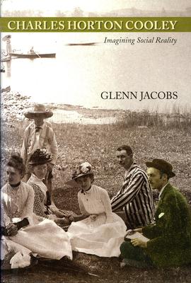 Charles Horton Cooley: Imagining Social Reality - Jacobs, Glenn