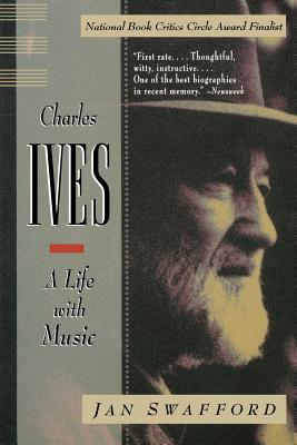 Charles Ives: A Life with Music - Swafford, Jan