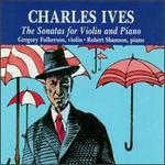 Charles Ives: The Sonatas For Violin And Piano
