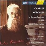 Charles Koechlin: Le Docteur Fabricius; Vers la Voûte étoilée