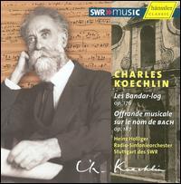 Charles Koechlin: Les Bander-log; Offrande musicale sur le nom de BACH - Bernhard Hass (organ); Michael Korstick (piano); SWR Stuttgart Radio Symphony Orchestra; Heinz Holliger (conductor)