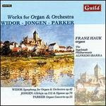 Charles-Marie Widor, Joseph Jongen, Horatio Parker: Works for Organ & Orchestra
