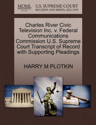 Charles River Civic Television Inc. V. Federal Communications Commission U.S. Supreme Court Transcript of Record with Supporting Pleadings - Plotkin, Harry M